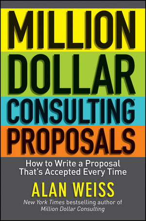 Million Dollar Consulting Proposals: How to Write a Proposal That's Accepted Every Time (1118150023) cover image