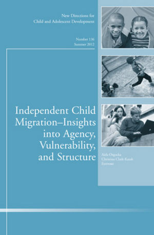 Independent Child Migrations: Insights into Agency, Vulnerability, and Structure: New Directions for Child and Adolescent Development, Number 136 (1118352823) cover image