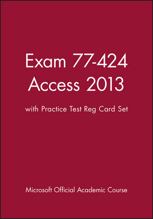 Exam 77-424 Access 2013 with Practice Test Reg Card Set