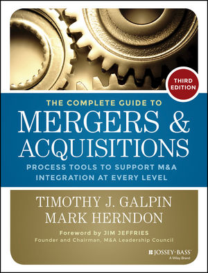 The Complete Guide to Mergers and Acquisitions: Process Tools to Support M&A Integration at Every Level, 3rd Edition (1118827023) cover image