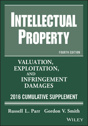 Intellectual Property: Valuation, Exploitation, and Infringement Damages 2015 Cumulative Supplement, 11th Edition