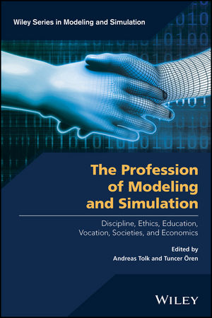 The Profession of Modeling and Simulation: Discipline, Ethics, Education, Vocation, Societies, and Economics (1119288223) cover image