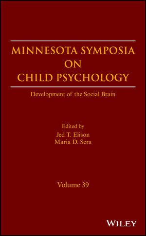 Minnesota Symposia on Child Psychology: Development of the Social Brain, Volume 39