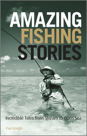 Amazing Fishing Stories: Incredible Tales from Stream to Open Sea (1119951623) cover image