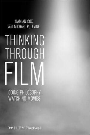 Thinking Through Film: Doing Philosophy, Watching Movies (1444343823) cover image