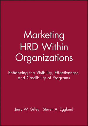 Marketing HRD Within Organizations: Enhancing the Visibility, Effectiveness, and Credibility of Programs