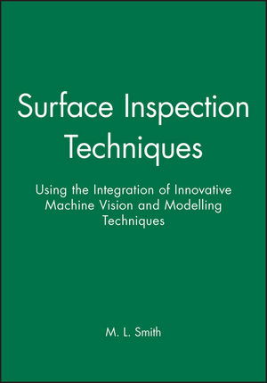 Surface Inspection Techniques: Using the Integration of Innovative Machine Vision and Modelling Techniques