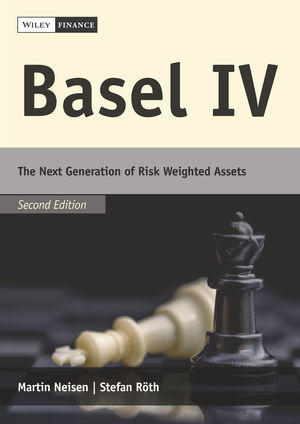 Basel IV: The Next Generation of Risk Weighted Assets, 2nd Edition