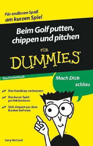 Beim Golf putten, chippen und pitchen für Dummies Das Pocketbuch, Das Pocketbuch