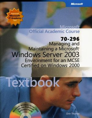 70-296 Managing and Maintaining a Microsoft Windows Server 2003 Environment for an MCSE Certified on Windows 2000 Package