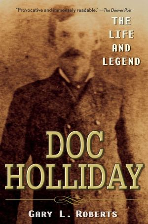 Doc Holliday: The Life and Legend (0470128224) cover image