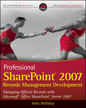 Professional SharePoint 2007 Records Management Development: Managing Official Records with Microsoft Office SharePoint Server 2007 (0470287624) cover image
