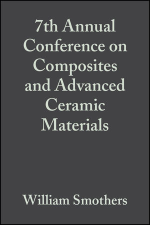 7th Annual Conference on Composites and <span class='search-highlight'>Advanced</span> Ceramic <span class='search-highlight'>Materials</span>, Volume 4, Issue 9/10