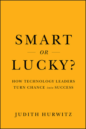Smart or Lucky?: How Technology Leaders Turn Chance into Success (0470891424) cover image