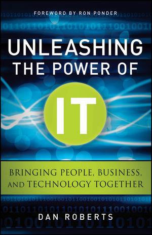 Unleashing the Power of IT: Bringing People, Business, and Technology Together (0470920424) cover image