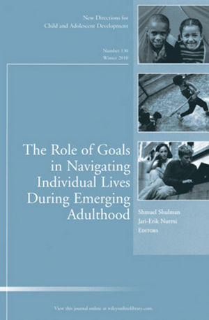 The Role of Goals in Navigating Individual Lives During Emerging Adulthood: New Directions for Child and Adolescent Development, Number 130