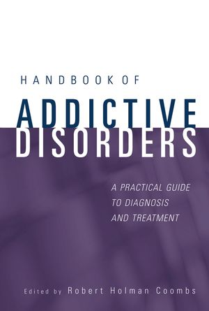 Handbook of Addictive Disorders: A Practical Guide to Diagnosis and Treatment (0471235024) cover image