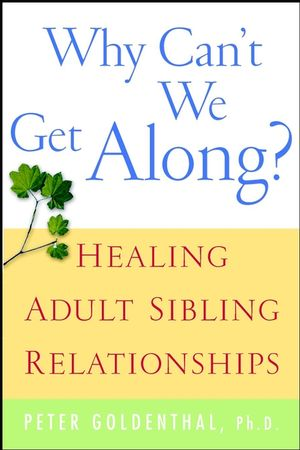 Healing Adult Sibling Relationships. Peter Goldenthal