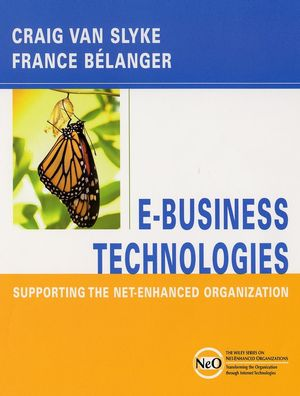 E-Business Technologies: Supporting the Net-Enhanced Organization