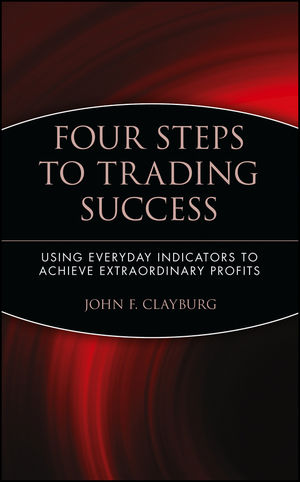Four Steps to Trading Success: Using Everyday Indicators to Achieve Extraordinary Profits