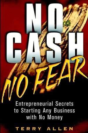 No Cash, No Fear: Entrepreneurial Secrets to Starting Any Business with No Money (0471415324) cover image