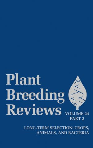 Plant Breeding Reviews, Part 2: Long-term Selection: Crops, Animals, and Bacteria, Volume 24