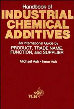 Handbook of Industrial Chemical Additives: An International Guide by Product, Trade Name Function, and Supplier