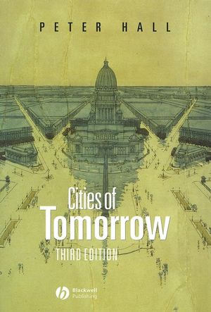 Cities of Tomorrow: An Intellectual History of Urban Planning and Design in the Twentieth Century, 3rd Edition (0631232524) cover image