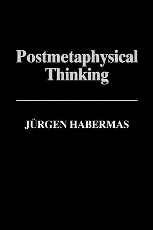 Postmetaphysical Thinking: Between Metaphysics and the Critique of Reason