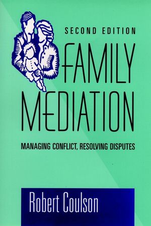 Family Mediation: Managing Conflict, Resolving Disputes , 2nd Edition