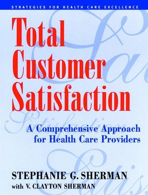 Total Customer Satisfaction: A Comprehensive Approach for Health Care Providers