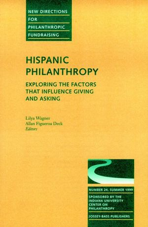 Hispanic Philanthropy: Exploring the Factors That Influence Giving and Asking: New Directions for Philanthropic Fundraising, Number 24