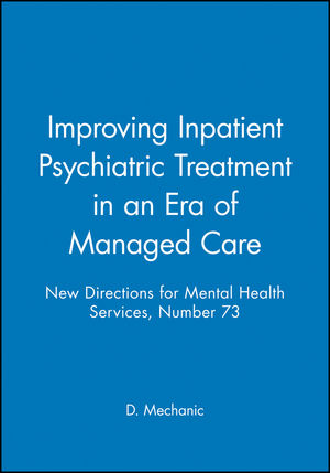 Improving Inpatient Psychiatric Treatment in an Era of Managed Care: New Directions for Mental Health Services, Number 73 (0787998524) cover image