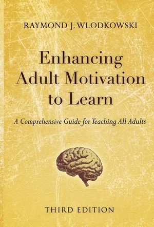 Enhancing Adult Motivation to Learn: A Comprehensive Guide for Teaching All Adults, 3rd Edition