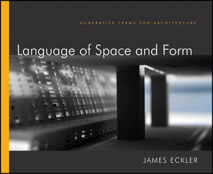 Language of Space and Form: Generative Terms for Architecture (1118103424) cover image