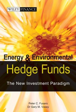 Energy And Environmental Hedge Funds: The New Investment Paradigm (1118170024) cover image