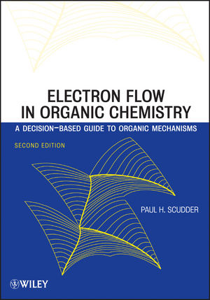 Electron Flow in Organic Chemistry: A Decision-Based Guide to Organic Mechanisms, 2nd Edition (1118355024) cover image