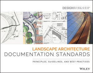 Landscape Architecture Documentation Standards: Principles, Guidelines, and Best Practices (1118415124) cover image
