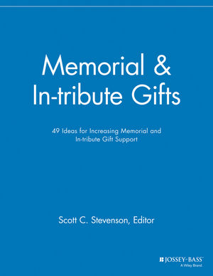 Memorial and In-tribute Gifts: 49 Ideas for Increasing Memorial and In-tribute Gift Support