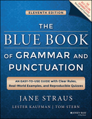 The Blue Book of Grammar and Punctuation: An Easy-to-Use Guide with Clear Rules, Real-World Examples, and Reproducible Quizzes, 11th Edition (1118790324) cover image