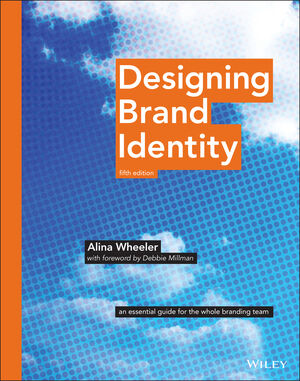 Designing Brand Identity: An Essential Guide for the Whole Branding Team, 5th Edition