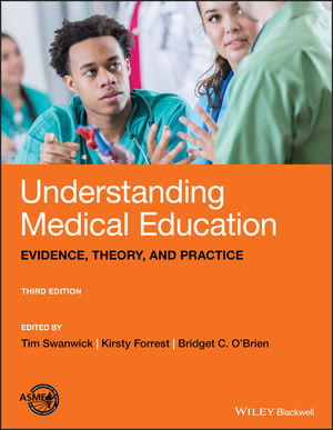 Understanding Medical Education: Evidence, Theory, and Practice, 3rd Edition
