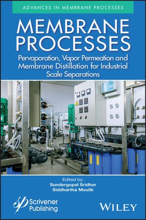 Membrane Processes: Pervaporation, Vapor Permeation and Membrane Distillation for Industrial Scale Separations