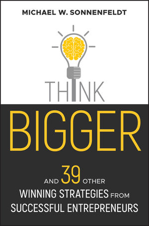 Think Bigger: And 39 Other Winning Strategies from Successful Entrepreneurs (1119426324) cover image