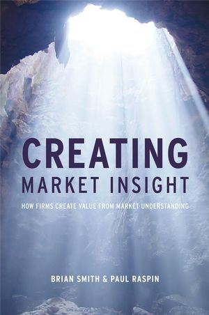 Creating Market Insight: How Firms Create Value from Market Understanding (1119995124) cover image