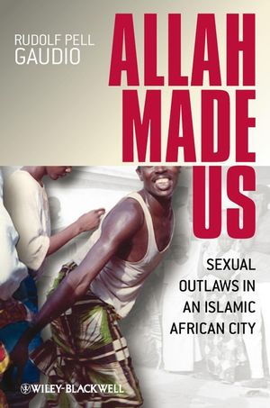 Allah Made Us: Sexual Outlaws in an Islamic African City (1405152524) cover image