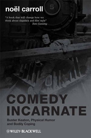 Comedy Incarnate: Buster Keaton, Physical Humor, and Bodily Coping (1405188324) cover image
