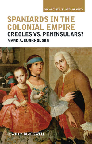 Spaniards in the Colonial Empire: Creoles vs. Peninsulars?