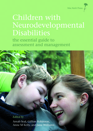 Children with Neurodevelopmental Disabilities: The Essential Guide to Assessment and Management