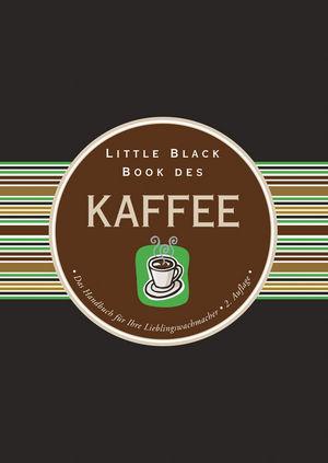 Little Black Book des Kaffee: Das Handbuch für Ihre Lieblingswachmacher, 2. Auflage